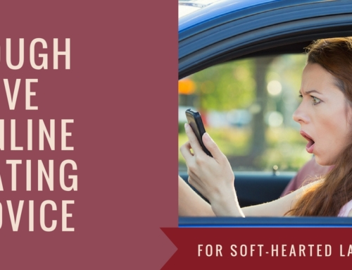 Online Dating: Tough Love Advice for Soft-Hearted Women